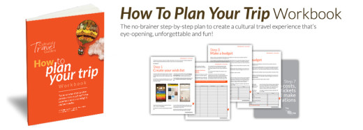 Cultural Travel Guide. Free Workbook, How To Plan Your Trip.